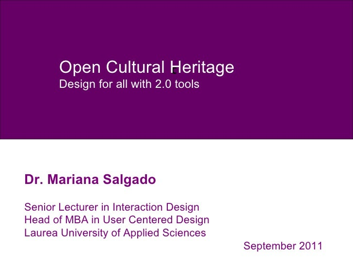 c Open Cultural Heritage Design for all with 2.0 tools Dr. Mariana Salgado Senior Lecturer in Interaction Design Head of M...