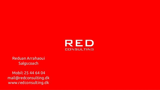 Reduan Arrahaoui Salgscoach Mobil: 25 44 64 04 mail@redconsulting.dk www.redconsulting.dk