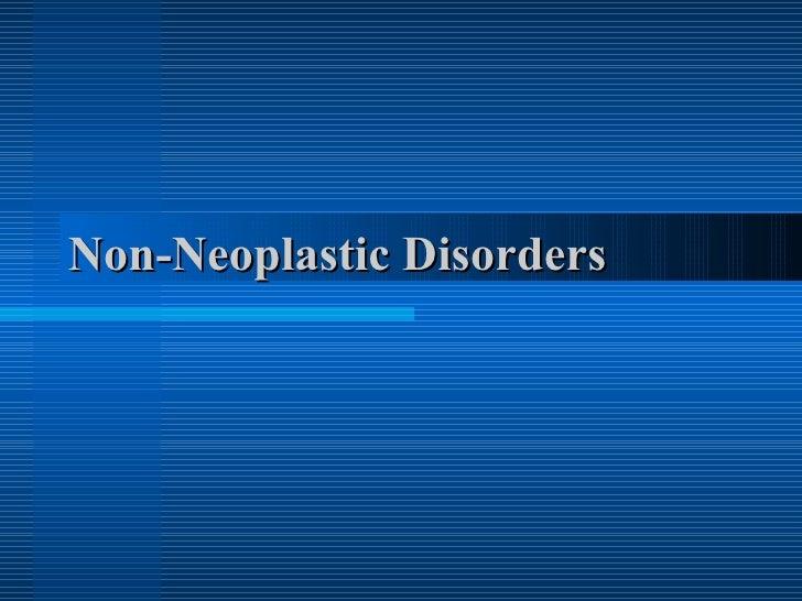 Non-Neoplastic Disorders