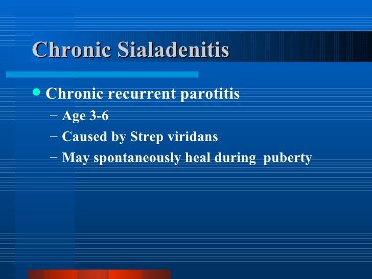 Chronic Sialadenitis <ul><li>Chronic recurrent parotitis </li></ul><ul><ul><li>Age 3-6 </li></ul></ul><ul><ul><li>Caused b...