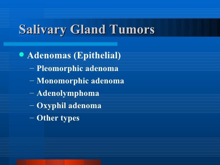 Salivary Gland Tumors <ul><li>Adenomas (Epithelial) </li></ul><ul><ul><li>Pleomorphic adenoma </li></ul></ul><ul><ul><li>M...