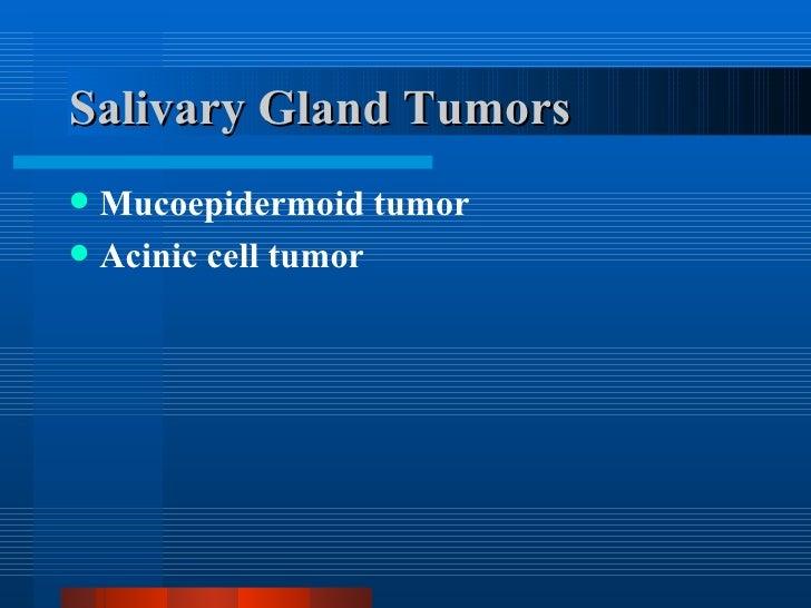 Salivary Gland Tumors <ul><li>Mucoepidermoid tumor </li></ul><ul><li>Acinic cell tumor </li></ul>