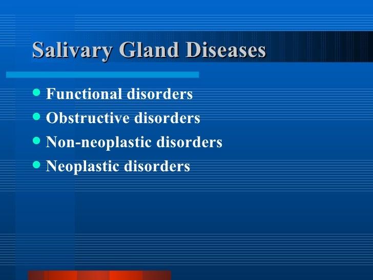Salivary Gland Diseases <ul><li>Functional disorders </li></ul><ul><li>Obstructive disorders </li></ul><ul><li>Non-neoplas...