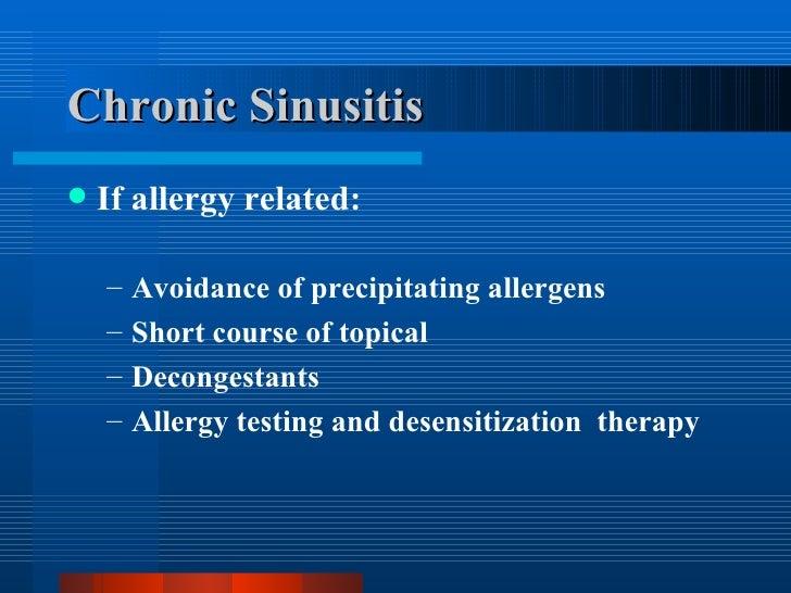 Chronic Sinusitis <ul><li>If allergy related: </li></ul><ul><ul><li>Avoidance of precipitating allergens </li></ul></ul><u...