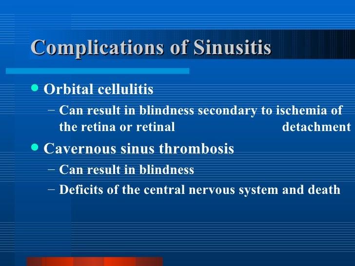 Complications of Sinusitis <ul><li>Orbital cellulitis </li></ul><ul><ul><li>Can result in blindness secondary to ischemia ...