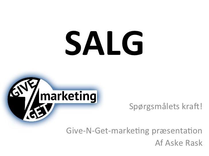 SALG                      Spørgsmålets kra/!                                                  Give-‐N-‐Get-‐mar...