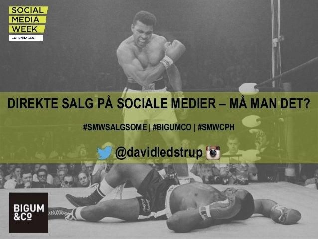 DIREKTE SALG PÅ SOCIALE MEDIER – MÅ MAN DET? #SMWSALGSOME   #BIGUMCO   #SMWCPH @davidledstrup
