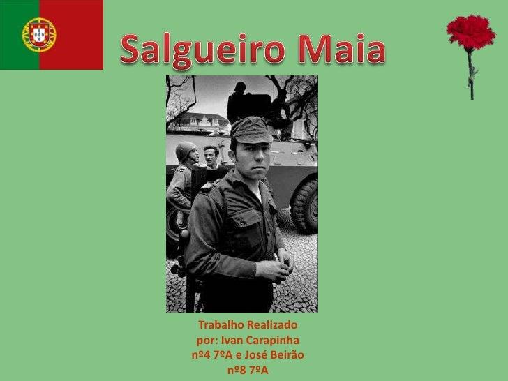 Salgueiro Maia<br />Trabalho Realizado por: Ivan Carapinha nº4 7ºA e José Beirão nº8 7ºA<br />