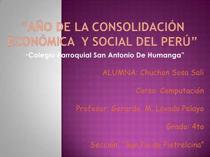 """""""Año De La Consolidación Económica  y Social Del Perú""""<br />""""Colegio Parroquial San Antonio De Humanga""""<br />ALUMNA: Chuch..."""