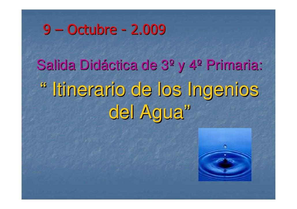 """9 – Octubre - 2.009  Salida Didáctica de 3º y 4º Primaria: """" Itinerario de los Ingenios           del Agua"""""""