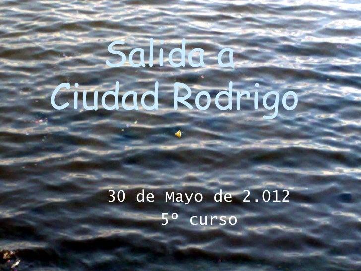 Salida aCiudad Rodrigo   30 de Mayo de 2.012         5º curso