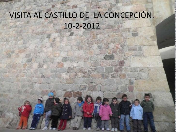 VISITA AL CASTILLO DE LA CONCEPCIÓN.               10-2-2012