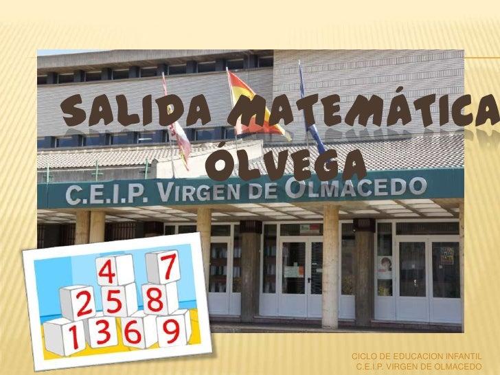 SALIDA MATEMÁTICA      ÓLVEGA           CICLO DE EDUCACION INFANTIL            C.E.I.P. VIRGEN DE OLMACEDO