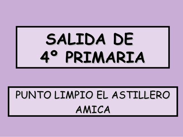 SALIDA DE 4º PRIMARIA PUNTO LIMPIO EL ASTILLERO AMICA