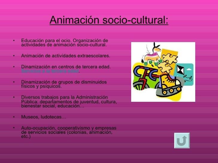 Animación socio-cultural: <ul><li>Educación para el ocio. Organización de actividades de animación socio-cultural. </li></...