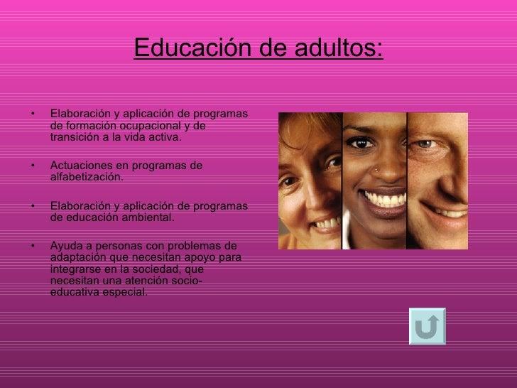 Educación de adultos: <ul><li>Elaboración y aplicación de programas de formación ocupacional y de transición a la vida act...