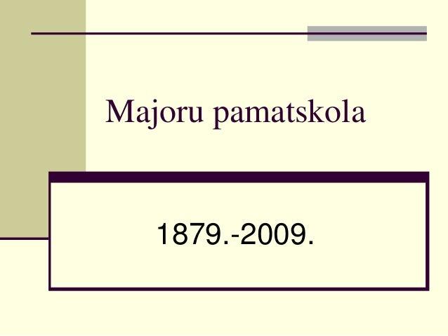 Majoru pamatskola 1879.-2009.