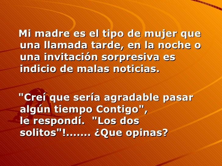 <ul><li>Mi madre es el tipo de mujer que una llamada tarde, en la noche o una invitación sorpresiva es indicio de malas no...