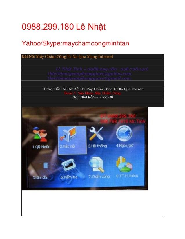 0988.299.180 Lê Nhật Yahoo/Skype:maychamcongminhtan Kết Nối Máy Chấm Công Từ Xa Qua Mạng Internet Lê Nhật Tính = 0988.299....