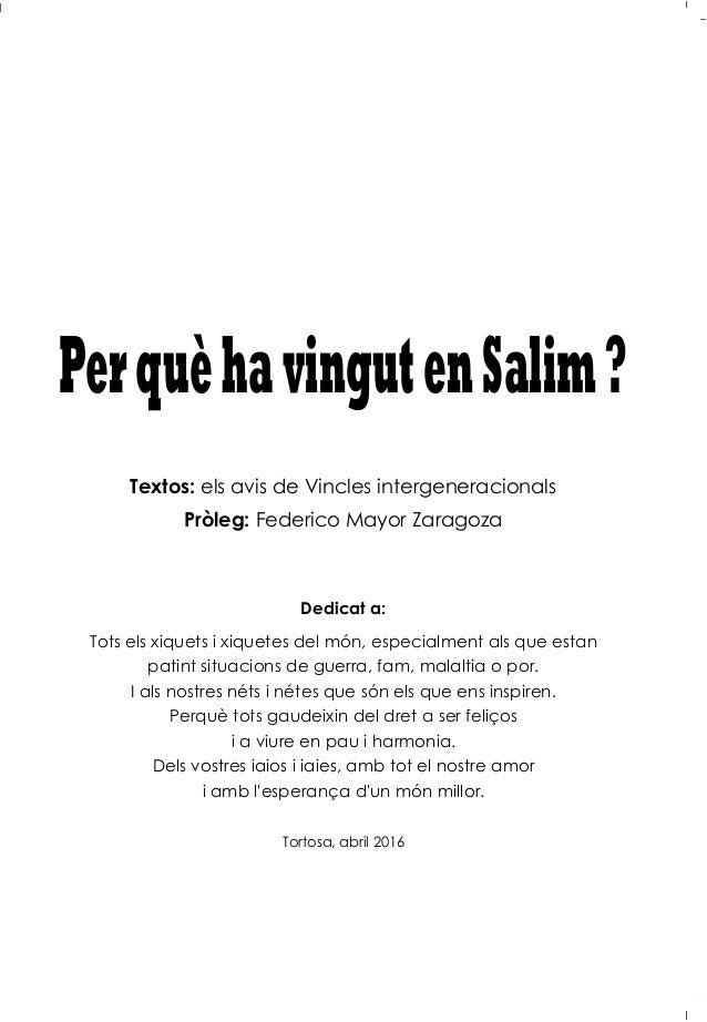 PerquèhavingutenSalim? Textos: els avis de Vincles intergeneracionals Pròleg: Federico Mayor Zaragoza Dedicat a: Tots els ...