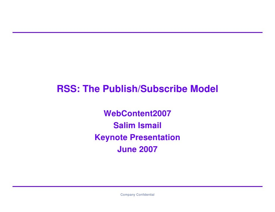 RSS: The Publish/Subscribe Model           WebContent2007            Salim Ismail        Keynote Presentation             ...
