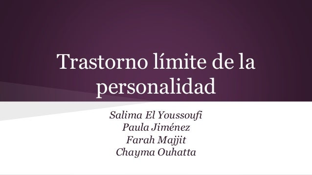 Trastorno límite de la personalidad Salima El Youssoufi Paula Jiménez Farah Majjit Chayma Ouhatta