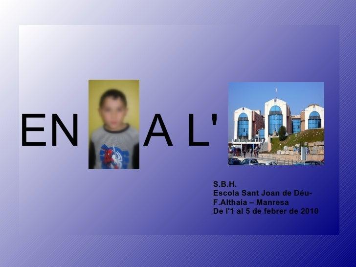 EN  A L'  S.B.H. Escola Sant Joan de Déu-  F.Althaia – Manresa De l'1 al 5 de febrer de 2010