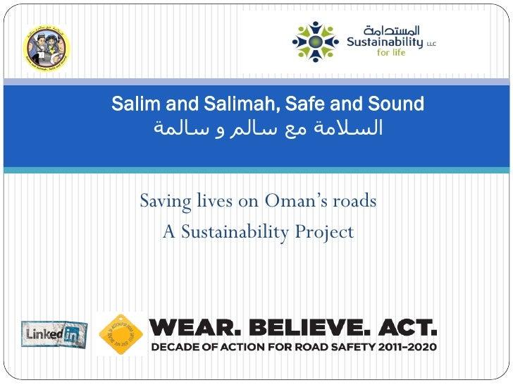 Salim and Salimah, Safe and Sound     السالمة مع سالم و سالمة  Saving lives on Oman's roads     A Sustainability Project