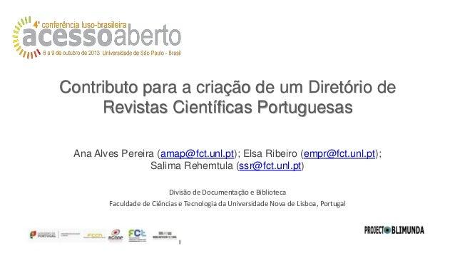 Contributo para a criação de um Diretório de Revistas Científicas Portuguesas Ana Alves Pereira (amap@fct.unl.pt); Elsa Ri...