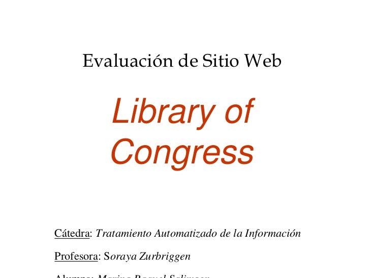 Evaluación de Sitio Web<br />Library of Congress<br />Cátedra: Tratamiento Automatizado de la Información<br />Profesora: ...
