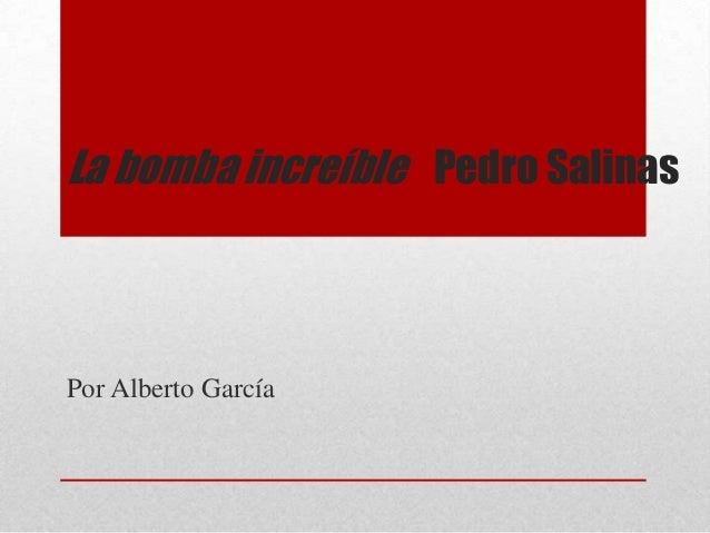 La bomba increíble Pedro SalinasPor Alberto García