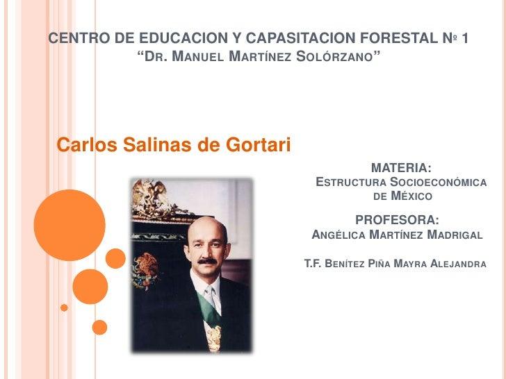 """CENTRO DE EDUCACION Y CAPASITACION FORESTAL Nº 1 """"Dr. Manuel Martínez Solórzano""""<br />Carlos Salinas de Gortari<br />MATER..."""