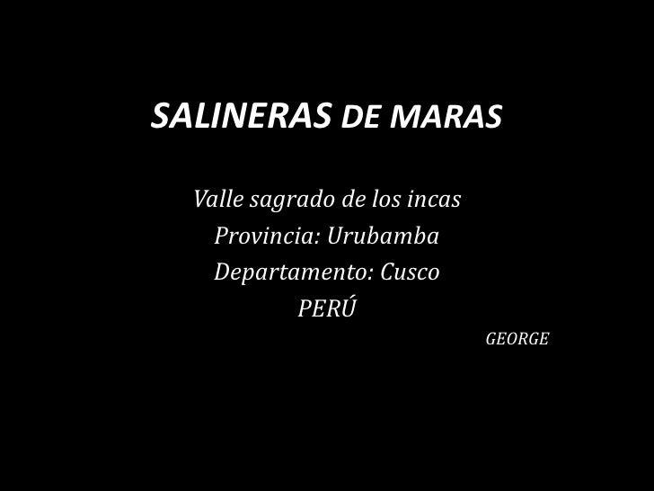SALINERAS DE MARAS<br />Valle sagrado de los incas<br />Provincia: Urubamba<br />Departamento: Cusco<br />PERÚ<br />GEORGE...