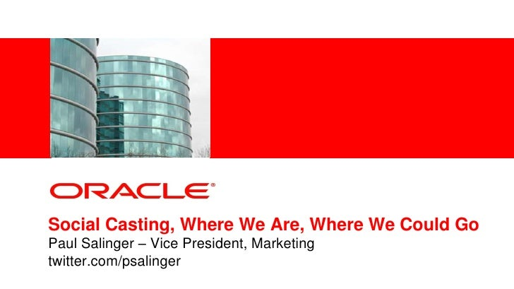 <Insert Picture Here><br />Social Casting, Where We Are, Where We Could GoPaul Salinger – Vice President, Marketingtwitter...
