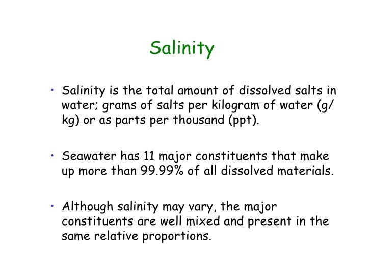 <ul><ul><li>Salinity is the total amount of dissolved salts in water; grams of salts per kilogram of water (g/kg) or as pa...
