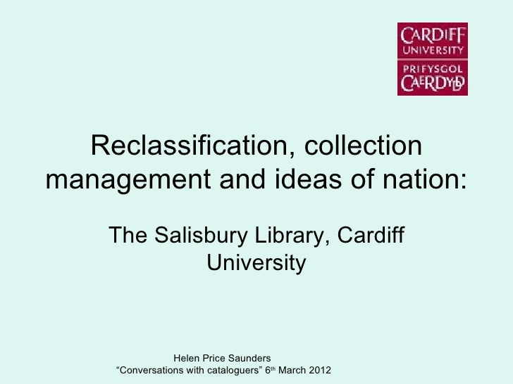 Reclassification, collectionmanagement and ideas of nation:    The Salisbury Library, Cardiff             University      ...