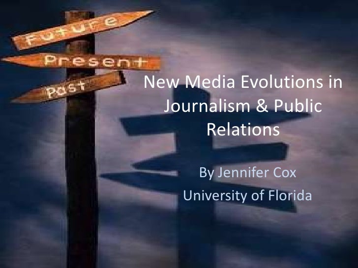 New Media Evolutions in Journalism & Public Relations<br />By Jennifer Cox<br />University of Florida<br />