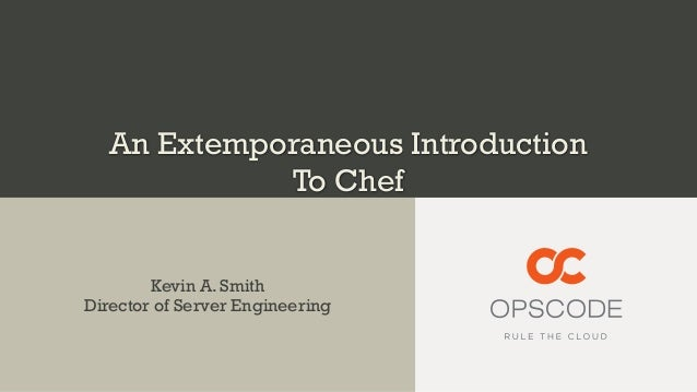 An Extemporaneous IntroductionTo ChefKevin A. SmithDirector of Server Engineering