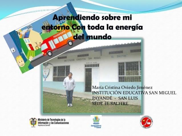 María Cristina Oviedo JiménezINSTITUCIÓN EDUCATIVA SAN MIGUELPAYANDÉ - SAN LUISSEDE EL SALITRE