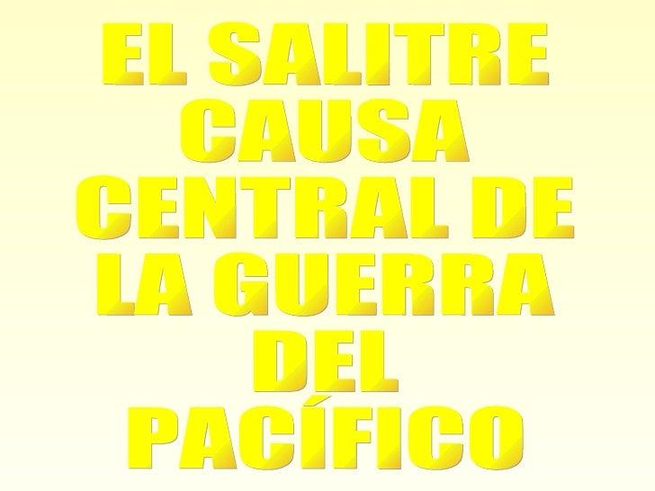 EL SALITRE CAUSA CENTRAL DE LA GUERRA DEL PACÍFICO