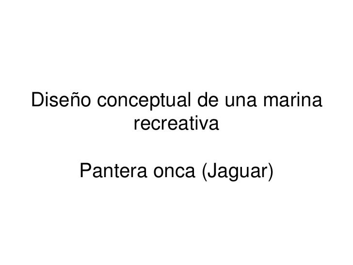 Diseño conceptual de una marina           recreativa     Pantera onca (Jaguar)