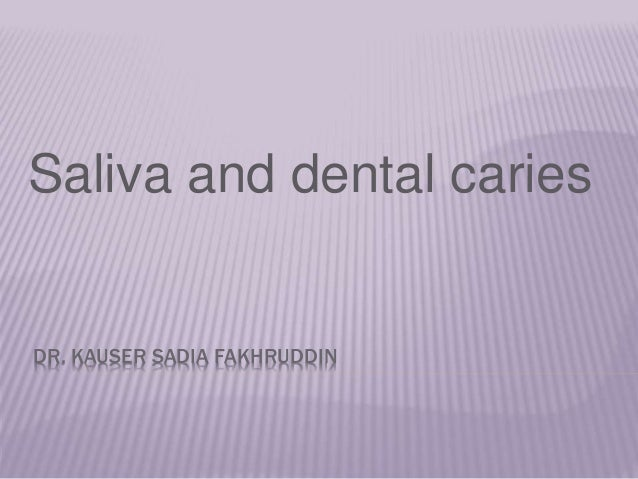 DR. KAUSER SADIA FAKHRUDDIN Saliva and dental caries