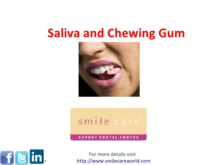 Saliva and Chewing Gum          For more details visit    http://www.smilecareworld.com