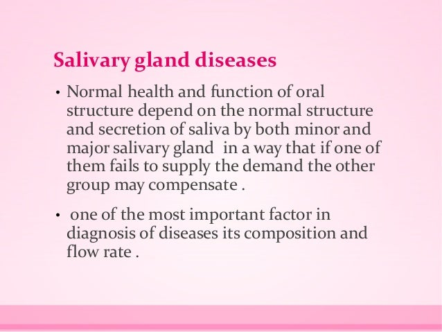 Salivary gland diseases • Normal health and function of oral structure depend on the normal structure and secretion of sal...