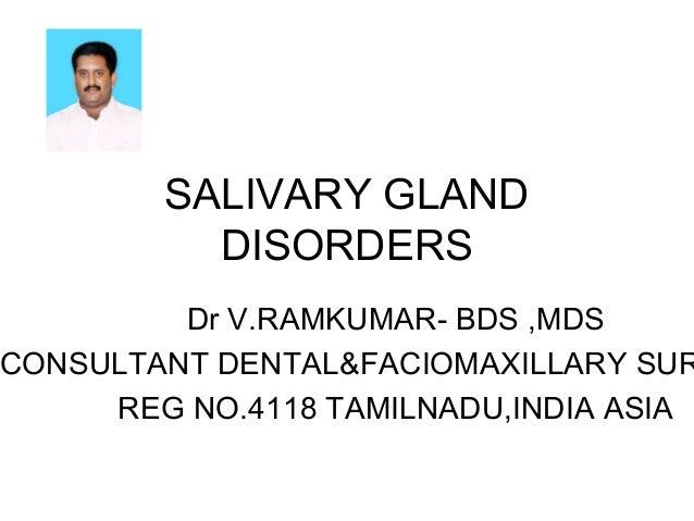 SALIVARY GLAND DISORDERS Dr V.RAMKUMAR- BDS ,MDS CONSULTANT DENTAL&FACIOMAXILLARY SUR REG NO.4118 TAMILNADU,INDIA ASIA