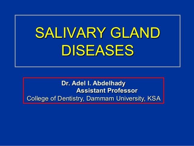 SALIVARY GLAND DISEASES Dr. Adel I. Abdelhady Assistant Professor College of Dentistry, Dammam University, KSA
