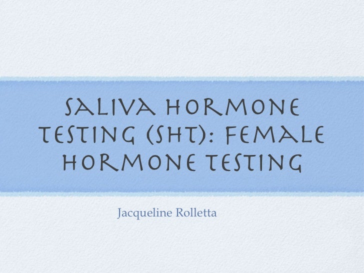 Saliva HOrmone Testing (SHT): Female hormone testing <ul><li>Jacqueline Rolletta </li></ul>