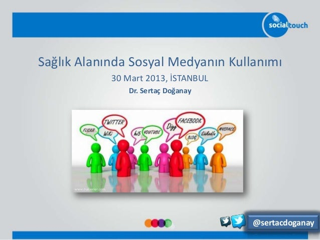 Sağlık Alanında Sosyal Medyanın Kullanımı            30 Mart 2013, İSTANBUL               Dr. Sertaç Doğanay              ...