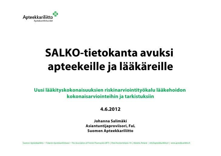 SALKO-tietokanta avuksi    apteekeille ja lääkäreilleUusi lääkityskokonaisuuksien riskinarviointityökalu lääkehoidon      ...