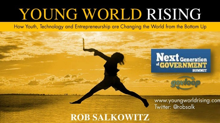 YOUNG WORLD RISING<br />How Youth, Technology and Entrepreneurship are Changing the World from the Bottom Up<br />www.youn...